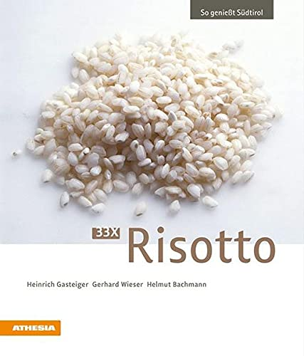 33 x Risotto: So genießt Südtirol (VLB Reihenkürzel: RC700 - So genießt Südtirol, Nr. 10) (So genießt Südtirol: Ausgezeichnet mit dem Sonderpreis der GAD (Gastronomische Akademie Deutschlands e.V.))