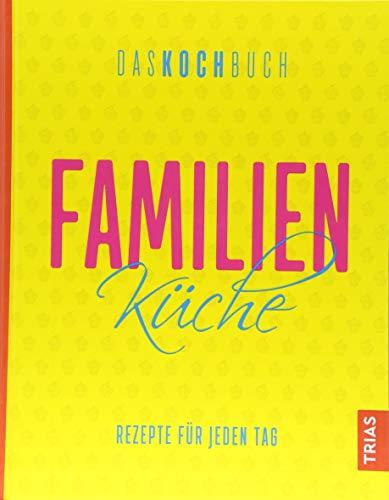 Familienküche - Das Kochbuch: Rezepte für jeden Ta