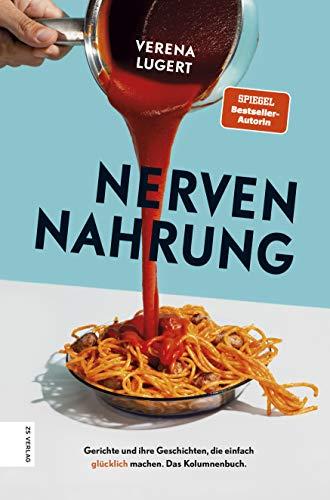 Nervennahrung: Gerichte und Geschichten, die einfach glücklich mach