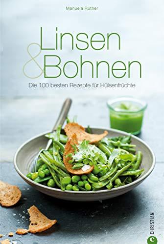 Linsen & Bohnen - Ein Kochbuch: 100 Rezepte von Adzukibohnensuppe bis Zuckerschoten-Aprikosen-Ravioli mit eingehender Warenkunde und Einkaufstipps rund ... - Genießen Sie fantasievolle Sna...