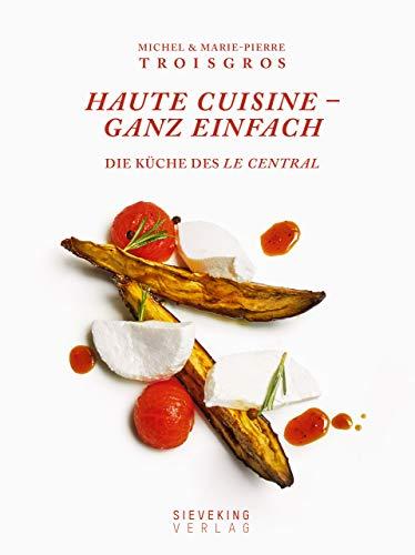 Haute Cuisine ganz einfach. Die Küche des Central. Michel und Marie-Pierre Troisgros