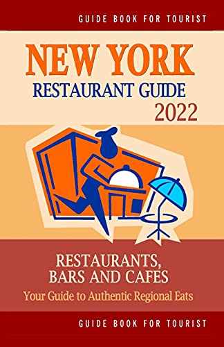 New York Restaurant Guide 2022: Your Guide to Authentic Regional Eats in New York, New York (Restaurant Guide 2022)