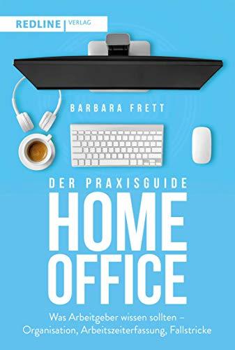 Der Praxisguide Homeoffice: Was Arbeitgeber wissen sollten – Organisation, Arbeitszeiterfassung, Fallstricke und meh