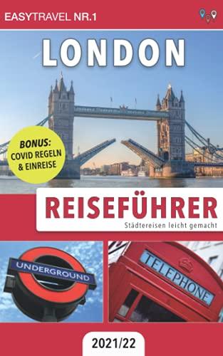 Reiseführer London: Städtereisen leicht gemacht 2021/22 - BONUS: Covid Regeln & Einreis