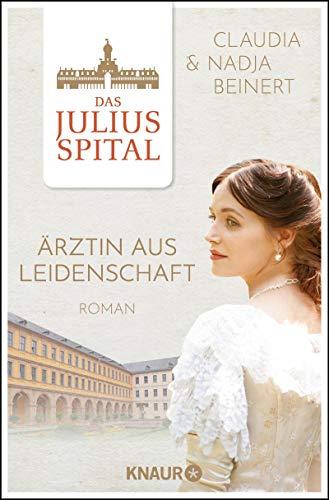 Das Juliusspital. Ärztin aus Leidenschaft: Roman (Die Juliusspital-Reihe 1)