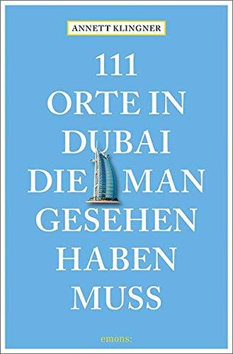 111 Orte in Dubai, die man gesehen haben muss: Reisefüh