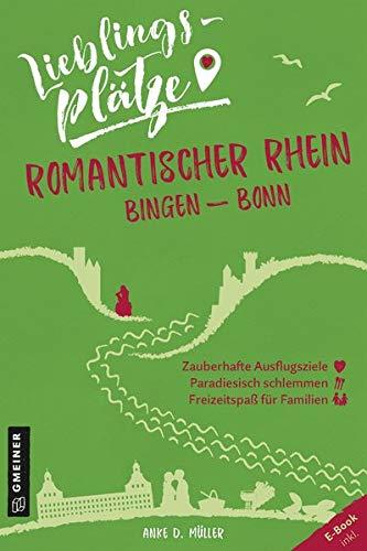 Lieblingsplätze Romantischer Rhein Bingen-Bonn (Lieblingsplätze im GMEINER-Verlag)