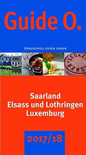 GuideO 2017/2018: Genussvoll essen gehen - Saarland, Elsass und Lothringen, Luxemburg und Tri