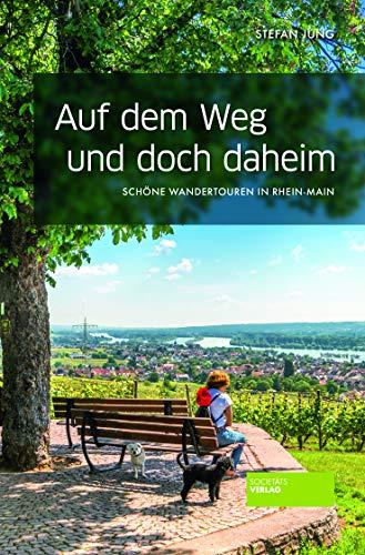 Auf dem Weg und doch daheim - Wandern in und um Frankfurt. 20 Wandertouren in Rhein-Main. Mit Karten, Anfahrt, Einkehrmöglichkeiten, ... Schöne Wandertouren in Rhein-Mai