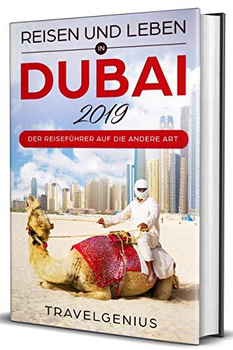 Reisen und Leben in Dubai 2019 - Der Reiseführer auf die andere Art
