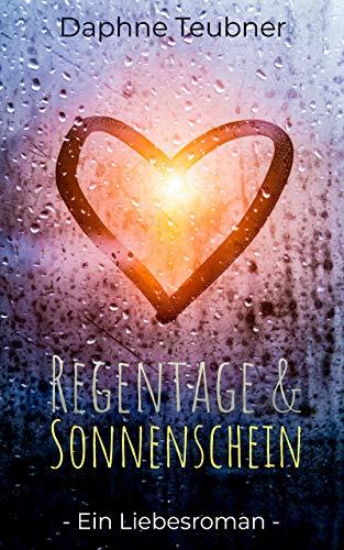 Regentage und Sonnenschein: Ein Liebesroma