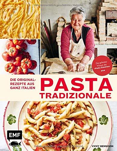 Pasta Tradizionale – Die Originalrezepte aus ganz Italien: Das geheime Wissen der 'Pasta Grannies'