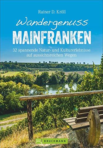 Bruckmann Wanderführer: Wandergenuss Mainfranken. 32 spannende Natur- und Kulturerlebnisse auf aussichtsreichen Wegen.