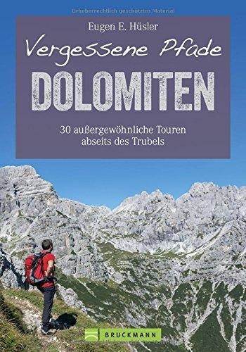 Wanderführer Dolomiten: Vergessene Pfade in den Dolomiten. 30 außergewöhnliche Touren in Südtirol abseits des Trubels. Wandern in den Dolomiten rund ... Touren abseits des Trubels (Erlebnis Wandern)