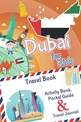 Dubai for Kids Travel Book – Activity Book, Pocket Guide & Travel Journal: A Travel Diary with fun facts and activities for drawing, playing and learning. (Fun Travel Books Kids)