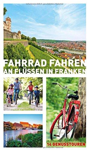 Fahrrad fahren an Flüssen in Franken - 14 Fahrradtouren an Main, Regnitz, Tauber, Pegnitz, Rednitz, Fränkische Saale: 14 Genussto