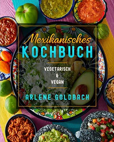 Mexikanisches Kochbuch: VEGETARISCH & VEGAN