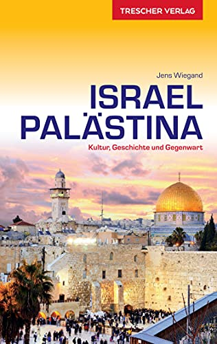 Reiseführer Israel und Palästina: Kultur, Geschichte und Gegenwart (Trescher-Reiseführer)