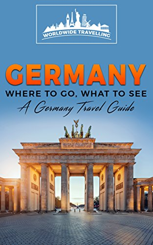 Germany: Where To Go, What To See - A Germany Travel Guide (Germany,Berlin,Munich,Hamburg,Frankfurt,Cologne,Stuttgart Book 1) (English Edition)
