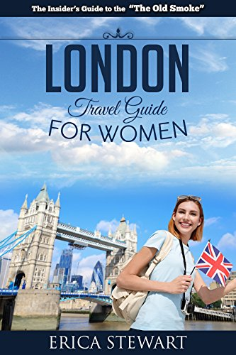 LONDON: THE COMPLETE INSIDER´S GUIDE FOR WOMEN TRAVELING TO LONDON: Travel England UK Europe Guidebook (TRAVEL GUIDE FOR WOMEN) (English Edition)