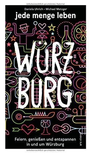 Reiseführer: jede menge leben - Würzburg - Feiern, genießen und entspannen in und um Würz