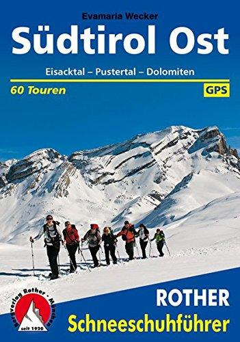 Südtirol Ost: Eisacktal - Pustertal - Dolomiten. 60 Schneeschuhtouren. Mit GPS-Daten (Rother Schneeschuhführer)