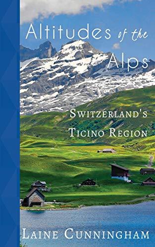 Altitudes of the Alps: Switzerland's Ticino Region (Travel Photo Art, Band 18)