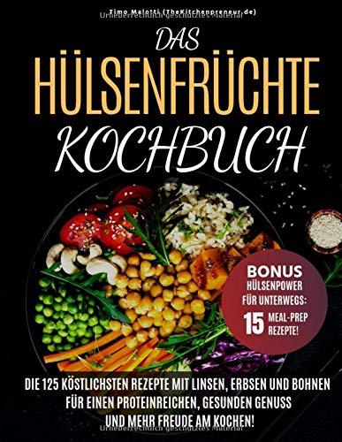 Das Hülsenfrüchte-Kochbuch: Die 125 köstlichsten Rezepte mit Linsen, Erbsen und Bohnen - Für einen proteinreichen, gesunden Genuss und mehr Freude am Koch