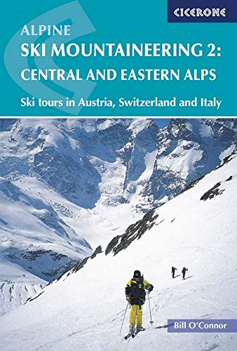 Alpine Ski Mountaineering Volume 2 - Central and Eastern Alps: Ski tours in Austria, Switzerland and Italy (Cicerone Guides)