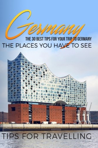 Germany: Germany Travel Guide: The 30 Best Tips For Your Trip To Germany - The Places You Have To See (Germany Travel, Berlin, Cologne, Düsseldorf, Munich, Hamburg, Frankfurt, Band 1)