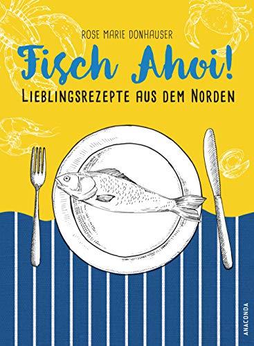 Fisch Ahoi!: Lieblingsrezepte aus dem Nord