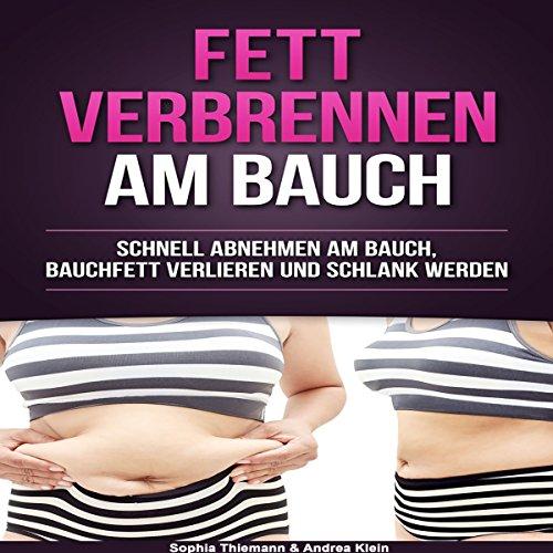 Fett verbrennen am Bauch: Schnell abnehmen am Bauch, Bauchfett verlieren und schlank werd