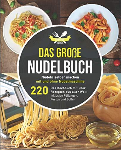 Das große Nudelbuch: Nudeln selber machen mit und ohne Nudelmaschine – Das Kochbuch mit über 220 Rezepten aus aller Welt inklusive Füllungen, Pestos und Soß