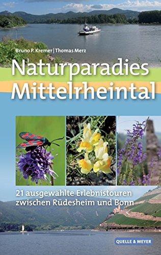 Naturparadies Mittelrheintal: 21 ausgewählte Erlebnistouren zwischen Rüdesheim und Bonn