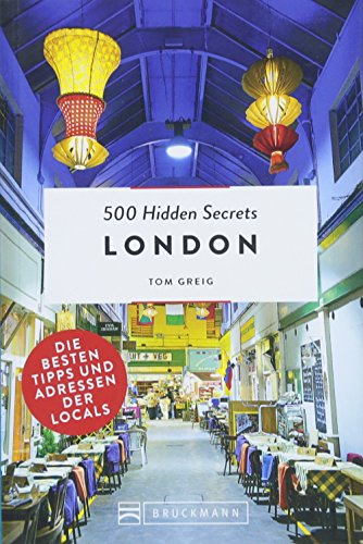 Bruckmann Reiseführer: 500 Hidden Secrets London. Ein Reiseführer mit garantiert den besten Geheimtipps und Adressen.: Die besten Tipps und Adressen der Locals