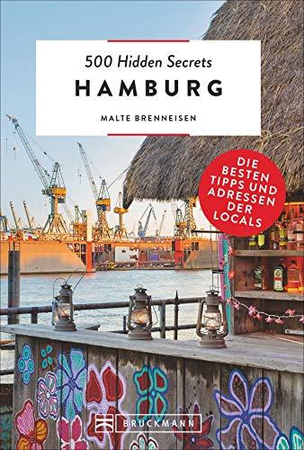 Bruckmann Reiseführer: 500 Hidden Secrets Hamburg. Ein Reiseführer mit garantiert den besten Geheimtipps und Adressen.: Die besten Tipps und Adressen der Locals