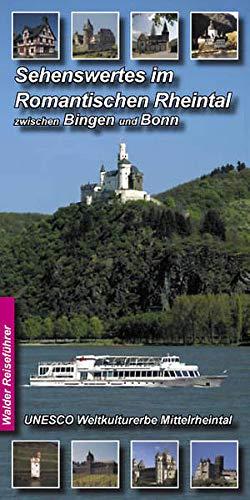 Sehenswertes im Romantischen Rheintal zwischen Bingen und Bonn: alle Orte unbd Städte zwischen Bingen und Bo