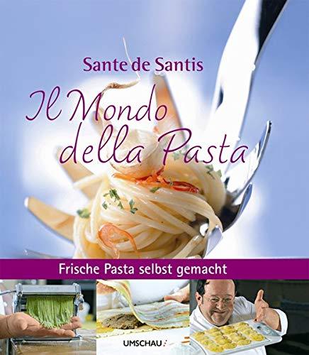 Il Mondo della Pasta: Frische Pasta selbst gemacht mit Sante de Santis