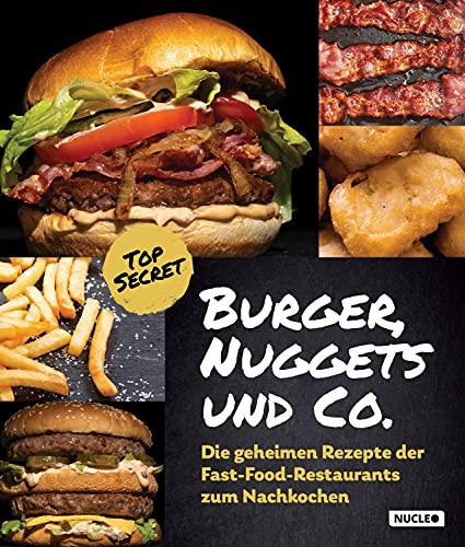 Burger, Nuggets und Co.: Die geheimen Rezepte der Fast-Food-Restaurants zum Nachkochen: Für Grill und Pfanne | Kochbuch mit Bildern und Schritt-für-Schritt-Anleit