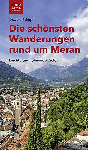 Die schönsten Wanderungen rund um Meran. Leichte und lohnende Ziele ('Folio - Südtirol erleben')