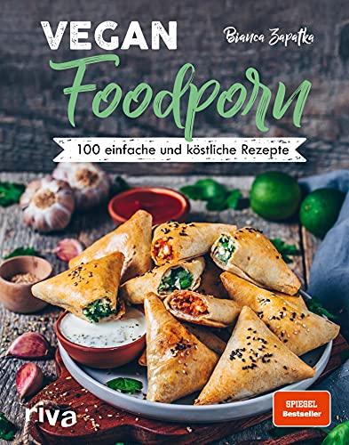 Vegan Foodporn: 100 einfache und köstliche Rezepte. Das vegane Kochbuch für Anfänger und Fortgeschrittene. Spiegel-Bestsell