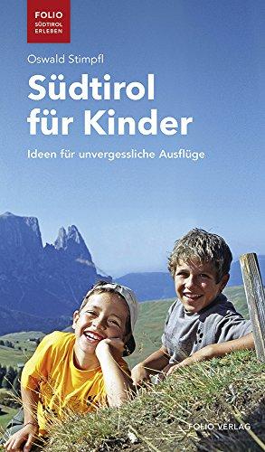 Südtirol für Kinder: Ideen für unvergessliche Ausflüge ('Folio - Südtirol erleben')