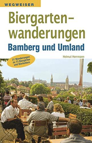 Biergartenwanderungen Bamberg und Umland: 21 Wanderungen zu 75 Biergärten und Bierkell