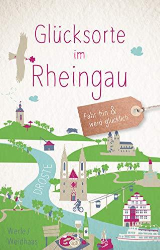 Glücksorte im Rheingau: Fahr hin und werd glücklich