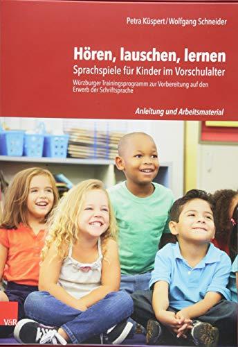 Hören, lauschen, lernen - Anleitung und Arbeitsmaterial: Sprachspiele für Kinder im Vorschulalter - Würzburger Trainingsprogramm zur Vorbereitung auf den Erwerb der Schriftsprach