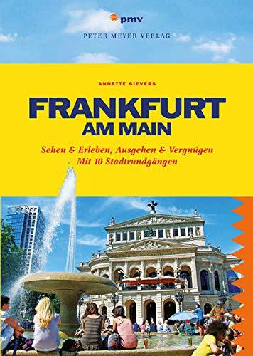 Frankfurt am Main: Sehen & Erleben, Ausgehen & Vergnügen. Mit 10 Stadtrundgä