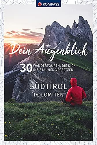 Dein Augenblick Südtirol Dolomiten: 30 Wandertouren, die dich ins Staunen versetzen. (KOMPASS-Themen-Wanderführer, Band 1673)