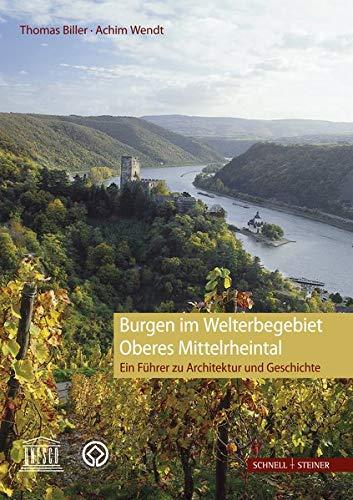 Burgen im Welterbegebiet Oberes Mittelrheintal: Ein Führer zu Architektur und Geschicht
