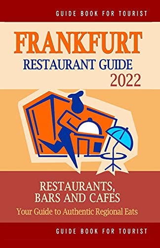 Frankfurt Restaurant Guide 2022: Your Guide to Authentic Regional Eats in Frankfurt, Germany (Restaurant Guide 2022)