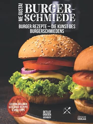 Me Gusta - Burger Schmiede: Burger Rezepte - Die Kunst des Burgerschmiedens